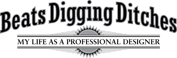 Beats Digging Ditches – My Life as a Professional Graphic Designer